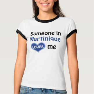 Someone in Martinique loves me T-Shirt