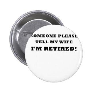 Someone Please Tell My Wife Im Retired 6 Cm Round Badge