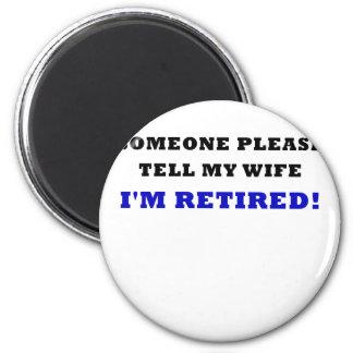 Someone Please Tell My Wife Im Retired 6 Cm Round Magnet