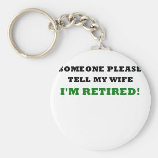 Someone Please Tell My Wife Im Retired Basic Round Button Key Ring