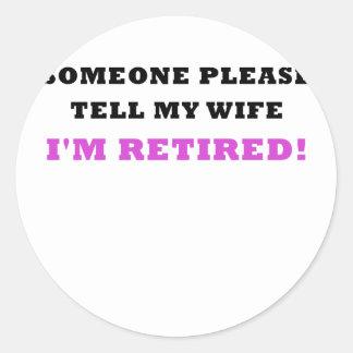 Someone Please Tell My Wife Im Retired Round Sticker