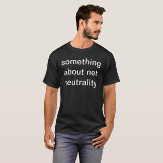 something about net neutrality T-Shirt