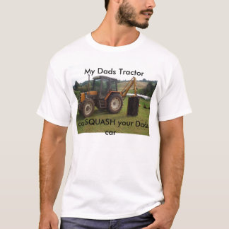 SONIAS PICS 001, My Dads Tractor, can SQUASH yo... T-Shirt
