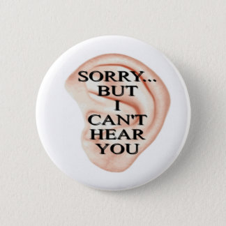sorry but I can't hear you button badge