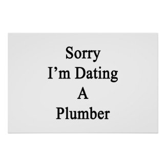 Sorry I'm Dating A Plumber Poster