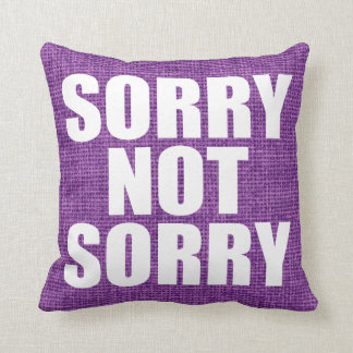 Sorry Not Sorry Cushion