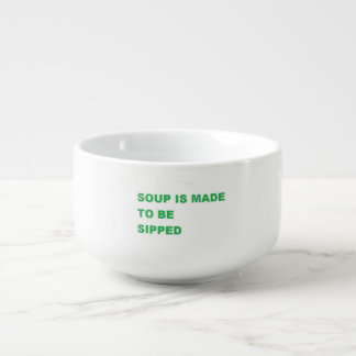 SOUP IS MADE TO BE SIP-SOUP BOWL