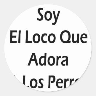 Soy El Loco Que Adora A Los Perros Sticker