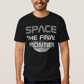 Space...The Final Frontier Tshirt