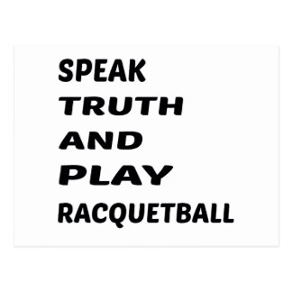 Speak Truth and play Racquetball. Postcard