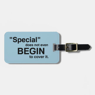 Special Does Not Even Begin To Cover It Luggage Tag