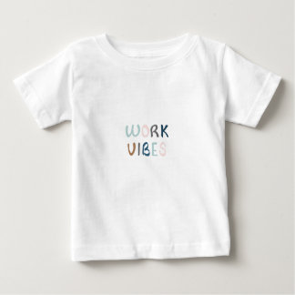 Spreading work vibes baby T-Shirt