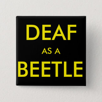 "Square black button/pin, ""Deaf as a Beetle"" 15 Cm Square Badge"