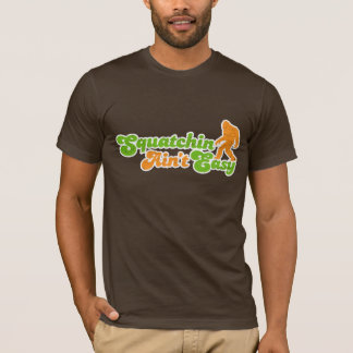 Squatchin Ain't Easy T-shirt (distressed)