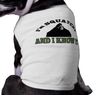 Squatchy Dog and It Knows It. Shirt