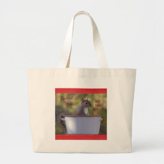 Squirrel Stew... ARE YOU NUTS?!? Large Tote Bag