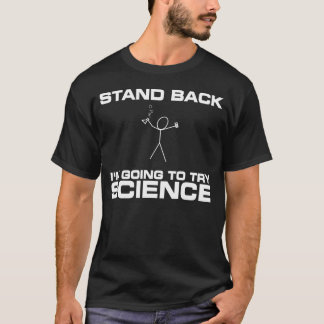 Stand Back I'm Going to Try Science T-Shirt