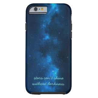 stars can't shine without darkness. tough iPhone 6 case