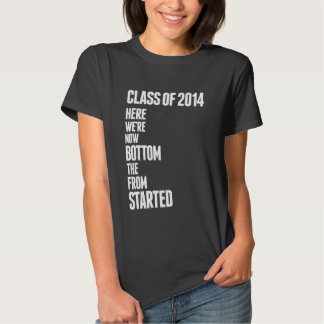 """""""Started From The Bottom"""" Class of 2014 T-Shirt"""