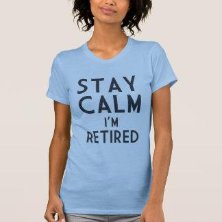 Stay Calm I'm Retired T-Shirt