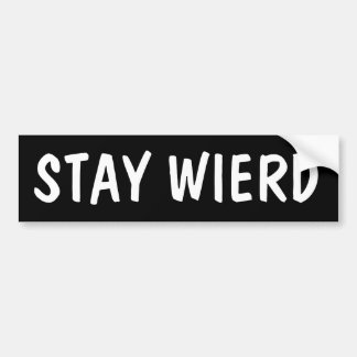 STAY WIERD BUMPER STICKER