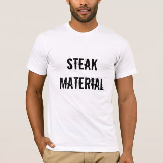 Steak Material T-Shirt