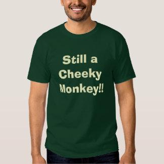 Still a Cheeky Monkey!! T Shirts