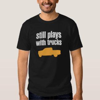 Still Plays With Trucks Tee Shirts