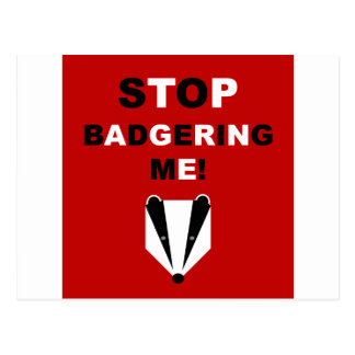 STOP BADGERING ME (badger) Postcard