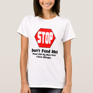 Stop!  Don't Feed Me!  I Have Allergies T-Shirt