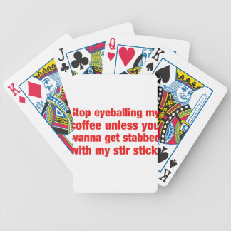 Stop eyeballing my coffee unless you wanna... bicycle playing cards