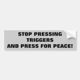 Stop Pressing Triggers, Press for Peace Bumper Sticker