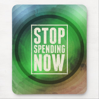 Stop Spending Now Mouse Pad