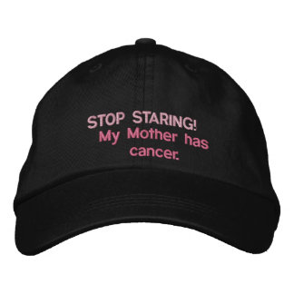 STOP STARING!, My Mother has cancer. Baseball Cap