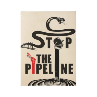 Stop the pipeline wood poster