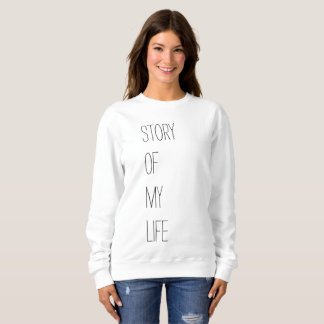 Story of my life sweatshirt