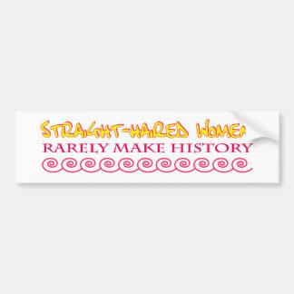 Straight Haired Women Rarely Make History Bumper Stickers