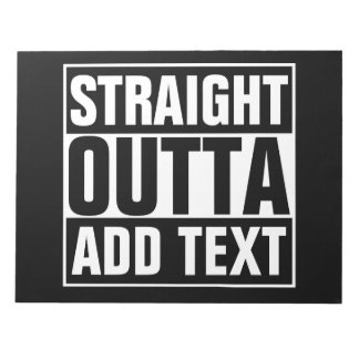 STRAIGHT OUTTA - add your text here/create own Notepads