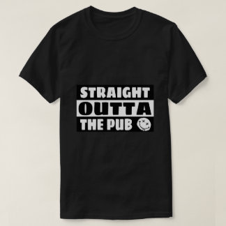 Straight outta the pub T-Shirt