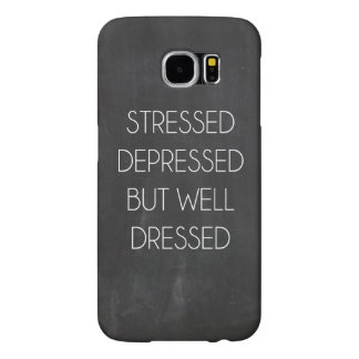 Stressed depressed but well dressed samsung galaxy s6 cases