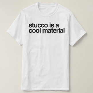 Stucco is a cool material T-Shirt