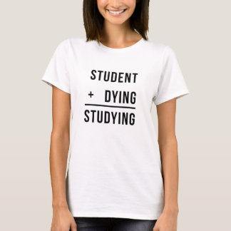 Student + Dying = Studying Funny T Shirt