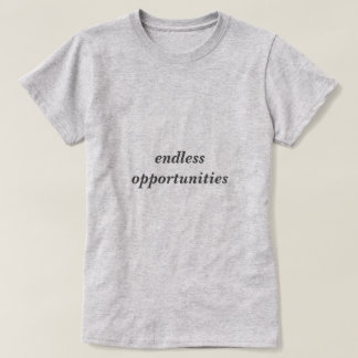 Stylish endless opportunities T-Shirt