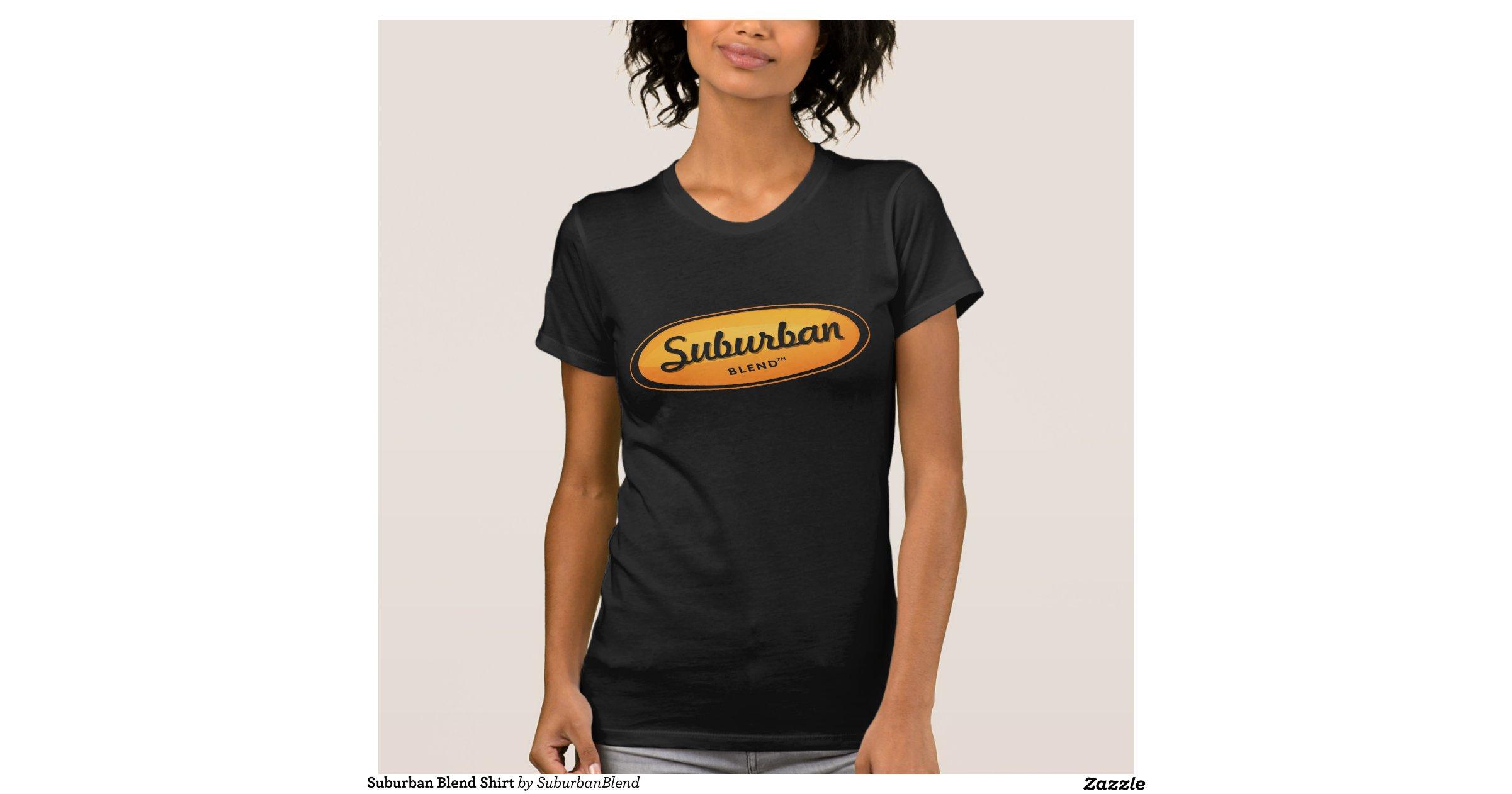 Suburban Blend Suburban Blend Shirt   Zazzle