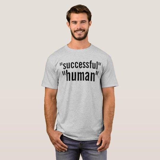 """successful"" ""human"" T-Shirt"