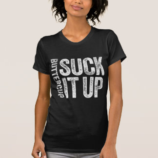 Suck It Up Buttercup Tshirts