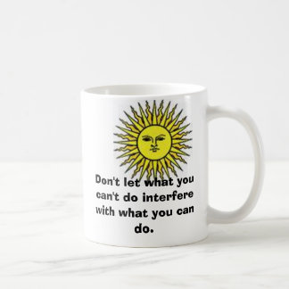sun, Don't let what you can't do interfere with... Coffee Mug