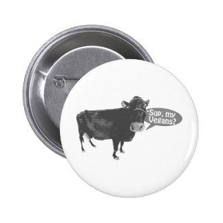 'sup my vegans 6 cm round badge