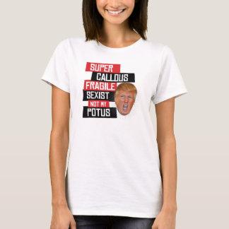 Super Callous Fragile Sexist Not My POTUS - Spoonf T-Shirt