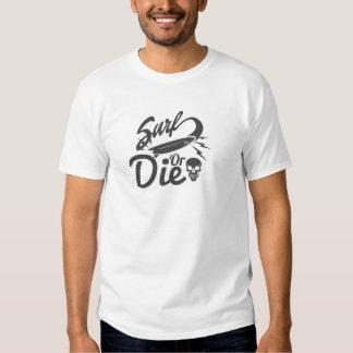 Surf or Die T Shirts